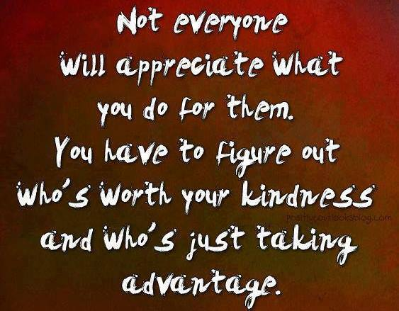 Not Everyone Will Appreciate What You Do For Them