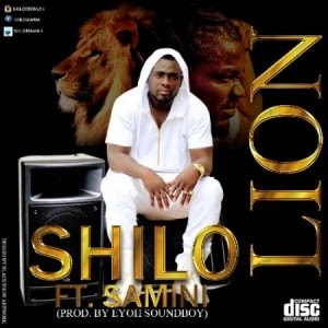 Shilo - Lion ft. Samini (Prod. by Eyoh Soundboy)